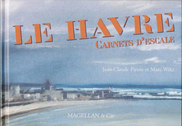 Le Havre, Carnets D'escale - Couverture Livre - Collection Coups de crayon - Éditions Magellan & Cie