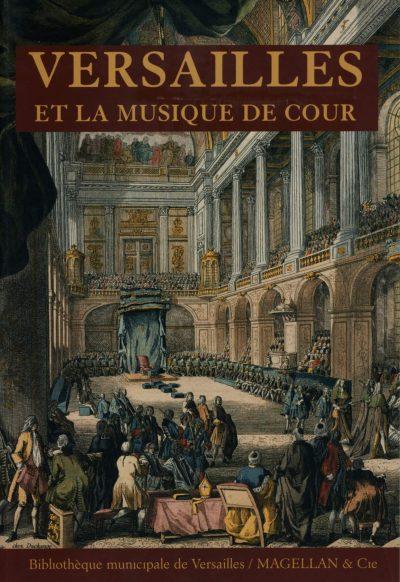 Versailles Et La Musique De Cour - Couverture Livre - Collection Mémoires d'institutions - Éditions Magellan & Cie