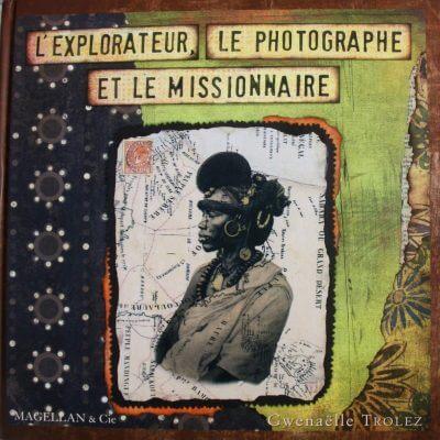 L'explorateur, Le Photographe Et Le Missionnaire - Couverture Livre - Collection Coups de crayon - Éditions Magellan & Cie