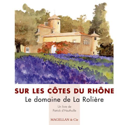 Sur Les Côtes du Rhône, Le Domaine De La Rolière - Couverture Livre - Collection Coups de crayon - Éditions Magellan & Cie