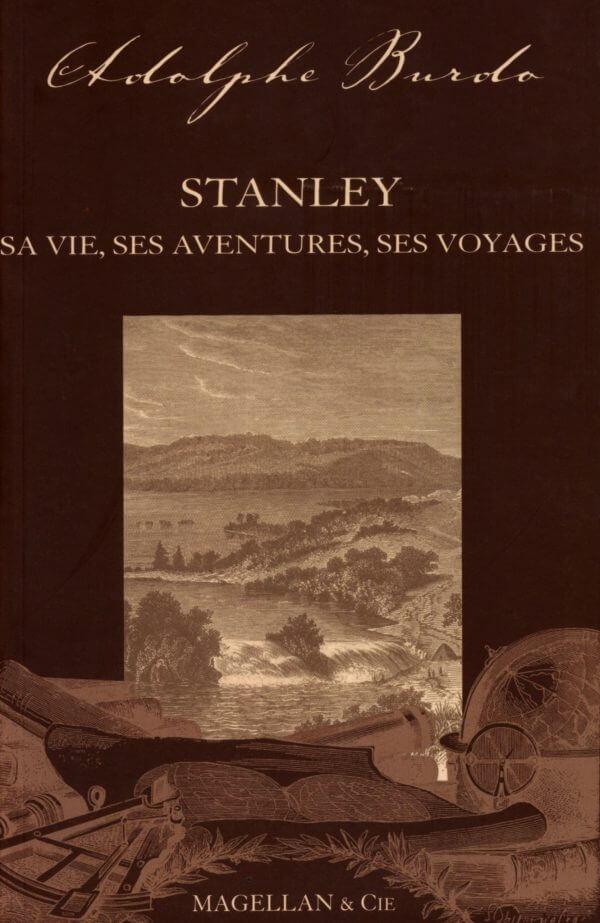 Stanley, Sa Vie, Ses Aventures, Ses Voyages - Couverture Livre - Collection Les Explorateurs - Éditions Magellan & Cie