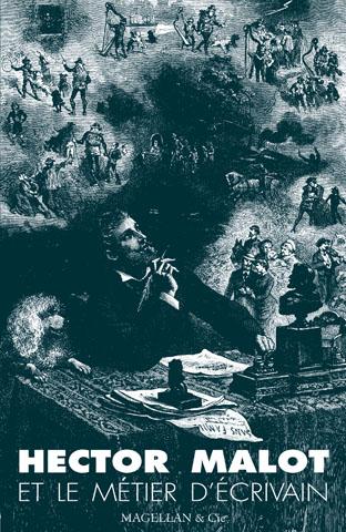 Hector Malot Et Le Métier D'écrivain - Couverture Livre - Collection Hors collection - Éditions Magellan & Cie