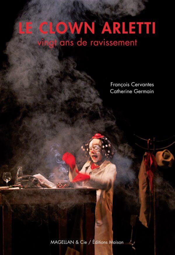 Le Clown Arletti - Couverture Livre - Collection Spectacles vivants - Éditions Magellan & Cie