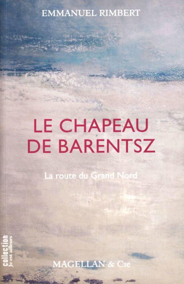 Le Chapeau De Barentsz : La Route du Grand Nord - Couverture Livre - Collection Je est ailleurs - Éditions Magellan & Cie