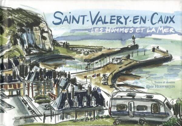 Saint-Valery En Caux, Les Hommes Et La Mer - Couverture Livre - Collection Coups de crayon - Éditions Magellan & Cie
