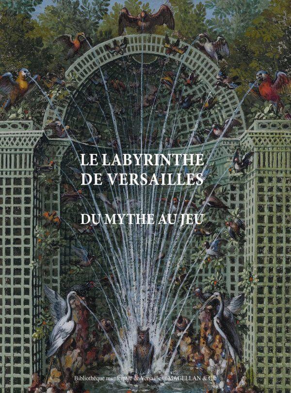 Le Labyrinthe De Versailles - Couverture Livre - Collection Mémoires d'institutions - Éditions Magellan & Cie