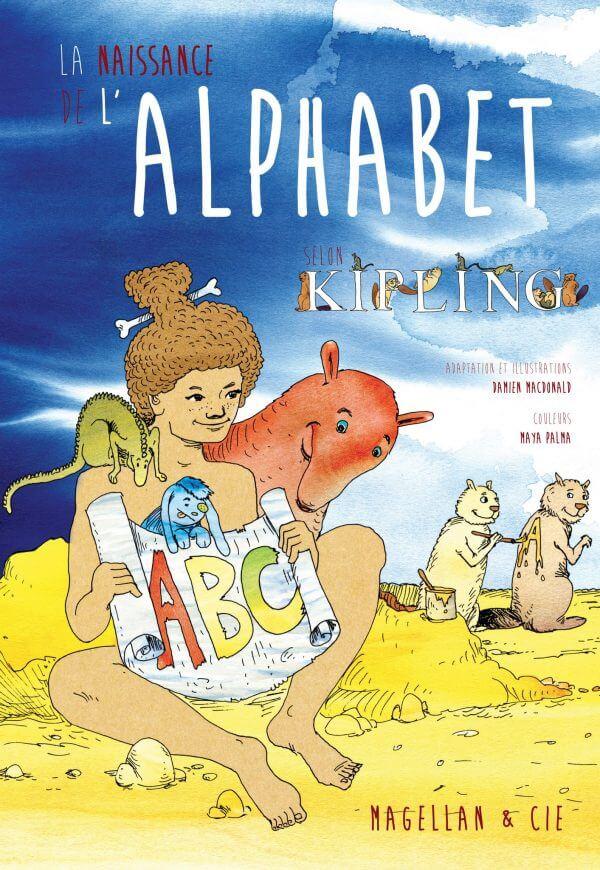 La Naissance De L'alphabet (Selon Kipling) - Couverture Livre - Collection Jeunesse > Albums, Les P'tits Magellan: à partir de 3 ans - Éditions Magellan & Cie