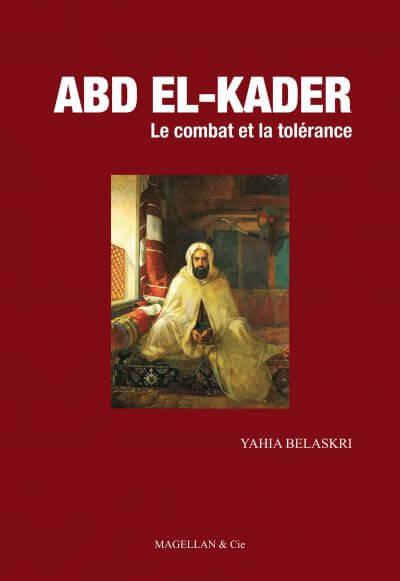 Abd El-Kader, Le Combat Et La Tolérance - Couverture Livre - Collection Les Ancres contemporaines - Éditions Magellan & Cie