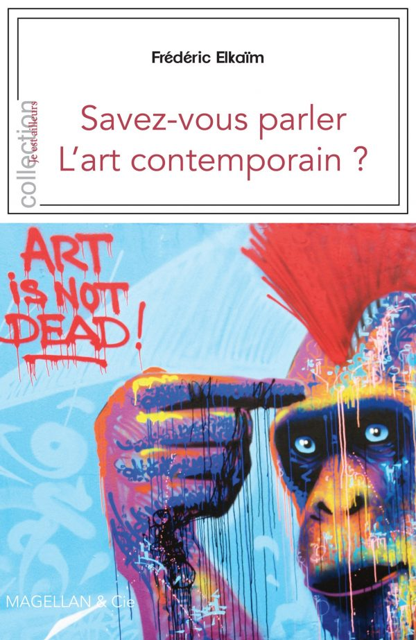 Savez-Vous Parler L'art Contemporain ? - Couverture Livre - Collection Je est ailleurs - Éditions Magellan & Cie