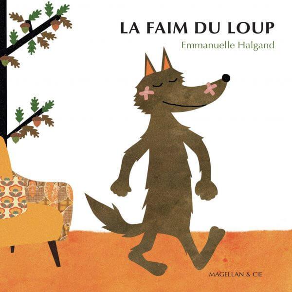 La Faim du Loup - Couverture Livre - Collection Jeunesse > Albums, Les P'tits Magellan: à partir de 3 ans - Éditions Magellan & Cie