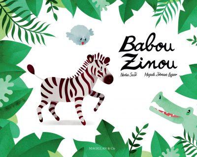 Babou Zinou - Couverture Livre - Collection Jeunesse > Albums, Les P'tits Magellan: à partir de 3 ans - Éditions Magellan & Cie