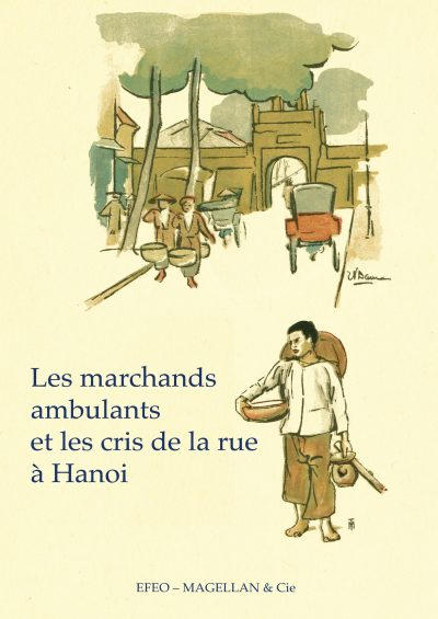 Les Marchands Ambulants Et Les Cris De La Rue À Hanoi - Couverture Livre - Collection Mémoires d'institutions - Éditions Magellan & Cie