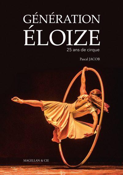 Génération Éloize, 25 Ans De Cirque - Couverture Livre - Collection Spectacles vivants - Éditions Magellan & Cie