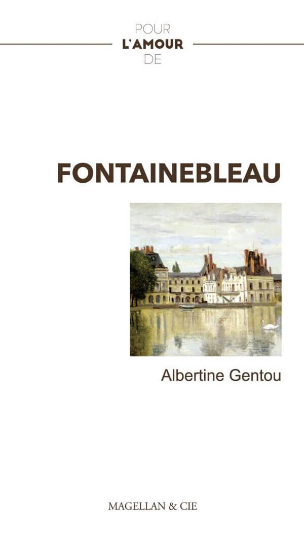 Fontainebleau - Couverture Livre - Collection Pour l'amour de - Éditions Magellan & Cie