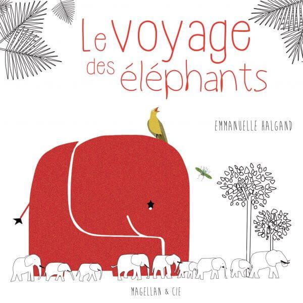 Le Voyage Des Éléphants - Couverture Livre - Collection Jeunesse > Albums, Les P'tits Magellan: à partir de 3 ans - Éditions Magellan & Cie