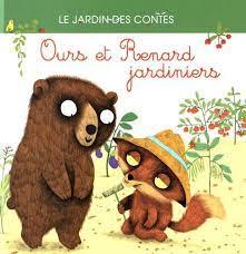 Ours et Renard jardiniers - Couverture Livre - Collection Jeunesse > Albums de contes - Éditions Magellan & Cie