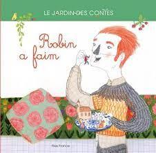 Robin a faim - Couverture Livre - Collection Jeunesse > Albums de contes - Éditions Magellan & Cie
