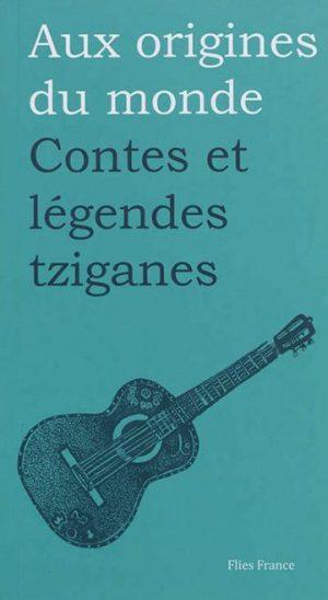 Contes et légendes tziganes - Couverture Livre - Collection Jeunesse > Aux origines du monde - Éditions Magellan & Cie
