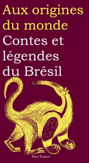 Contes et légendes du Brésil - Couverture Livre - Collection Jeunesse > Aux origines du monde - Éditions Magellan & Cie