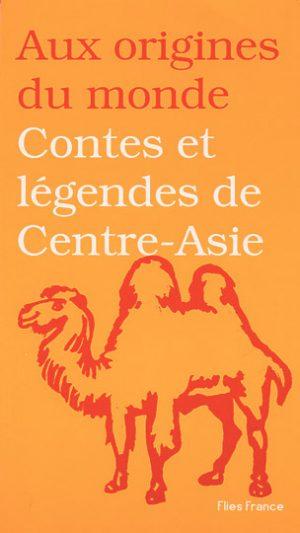 Contes et légendes de Centre-Asie - Couverture Livre - Collection Jeunesse > Aux origines du monde - Éditions Magellan & Cie