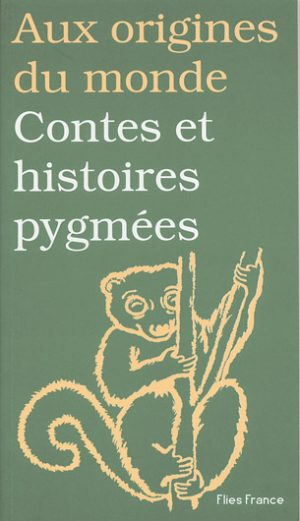 Contes et histoires pygmées - Couverture Livre - Collection Jeunesse > Aux origines du monde - Éditions Magellan & Cie