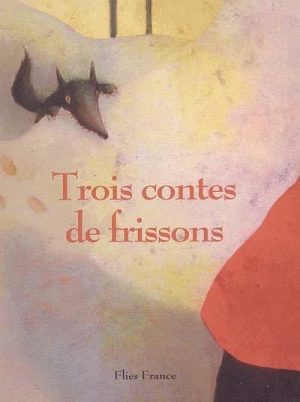 Trois contes de frissons - Couverture Livre - Collection Jeunesse > Albums de contes - Éditions Magellan & Cie