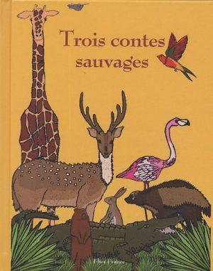Trois contes sauvages - Couverture Livre - Collection Jeunesse > Albums de contes - Éditions Magellan & Cie
