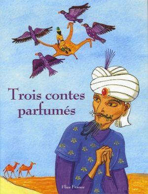 Trois contes parfumés - Couverture Livre - Collection Jeunesse > Albums de contes - Éditions Magellan & Cie