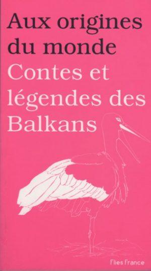 Contes et légendes des Balkans - Couverture Livre - Collection Jeunesse > Aux origines du monde - Éditions Magellan & Cie
