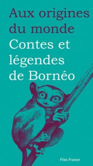 Contes et légendes de Bornéo - Couverture Livre - Collection Jeunesse > Aux origines du monde - Éditions Magellan & Cie