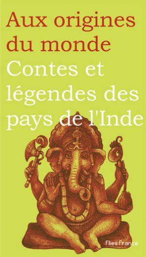 Contes et légendes des pays de l'Inde - Couverture Livre - Collection Jeunesse > Aux origines du monde - Éditions Magellan & Cie