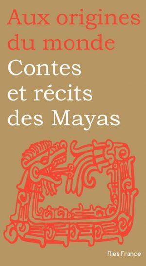 Contes et récits des Mayas - Couverture Livre - Collection Jeunesse > Aux origines du monde - Éditions Magellan & Cie