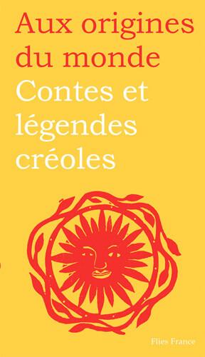 Contes et Légendes créoles - Couverture Livre - Collection Jeunesse > Aux origines du monde - Éditions Magellan & Cie