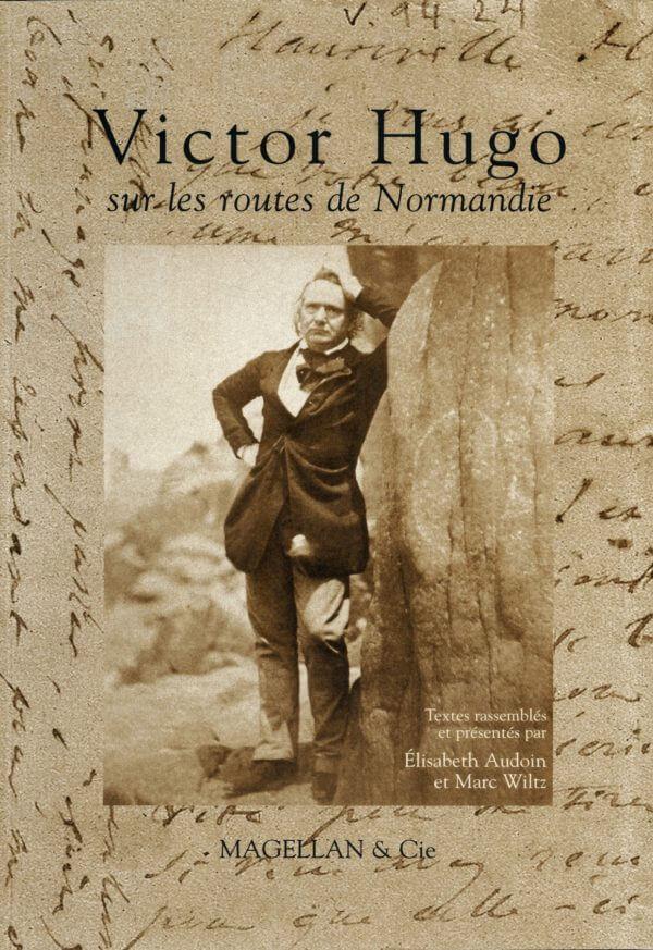 Victor Hugo, Sur Les Routes De Normandie - Couverture Livre - Collection Traces et fragments - Éditions Magellan & Cie