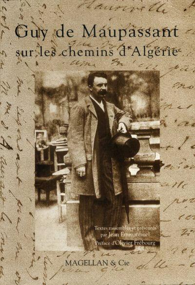 Guy De Maupassant, Sur Les Chemins D'algérie - Couverture Livre - Collection Traces et fragments - Éditions Magellan & Cie