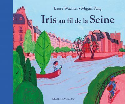iris au fil de la seine editions magellan et cie